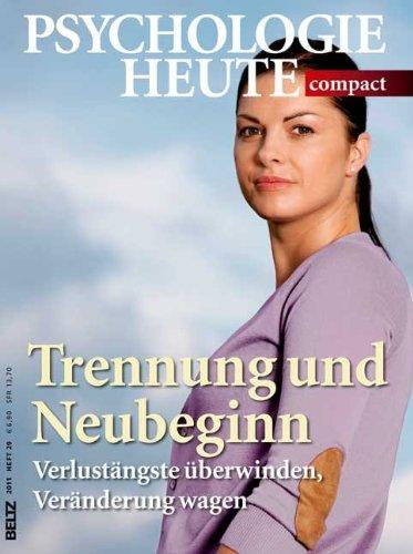 9783407472168: Trennung und Neubeginn: Verlustängste überwinden, Veränderung wagen (Psychologie Heute compact)