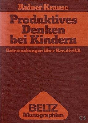 Produktives Denken bei Kindern: Unters. über Kreativität (Beltz Monographien : Psychologie) (German Edition) (3407545282) by Rainer Krause