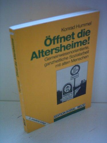 9783407556127: Öffnet die Altersheime!: Gemeinwesenorientierte, ganzheitliche Sozialarbeit mit alten Menschen (German Edition)