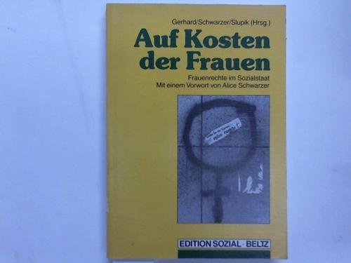 Auf Kosten der Frauen: Frauenrechte im Sozialstaat - Gerhard U & Schwarzer A & Slupik V