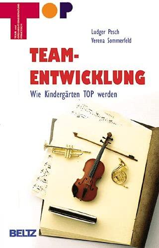 Teamentwicklung: Wie Kindergärten TOP werden (Team und: Pesch, Ludger, Sommerfeld,