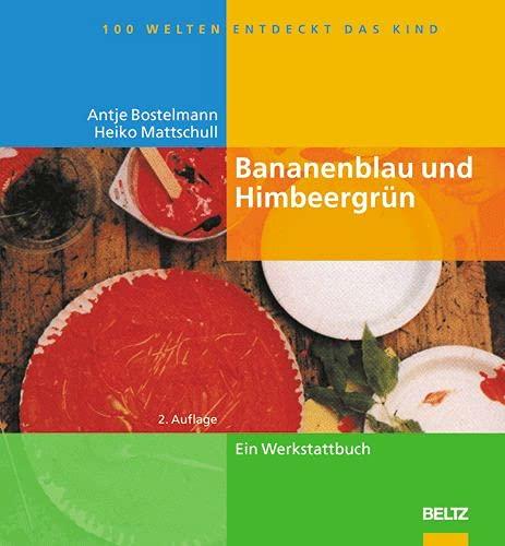 9783407562173: Bananenblau und Himbeergrün (Hundert Welten entdeckt das Kind)