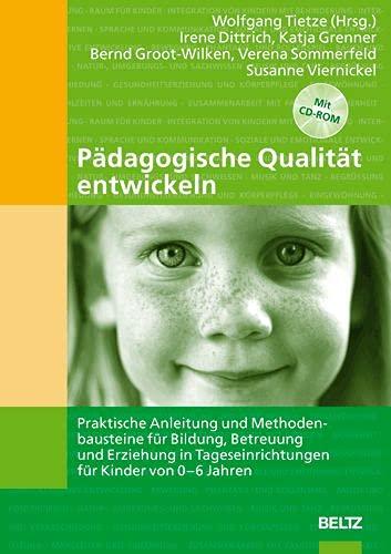 9783407562678: Pädagogische Qualität entwickeln: Praktische Anleitung und Methodenbausteine für Bildung, Betreuung und Erziehung in Tageseinrichtungen für Kinder