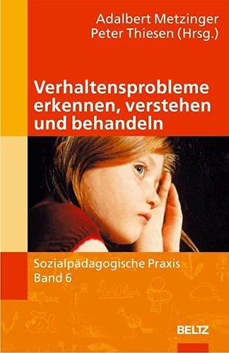 9783407562821: Verhaltensprobleme erkennen, verstehen und behandeln (Sozialpädagogische Praxis - Arbeitsbücher für die Ausbildung von Erzieherinnen)