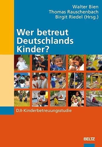 9783407563101: Wer betreut Deutschlands Kinder?: DJI-Kinderbetreuungsstudie