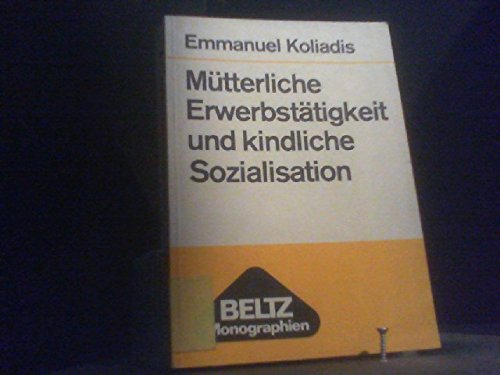 9783407570079: Mütterliche Erwerbstätigkeit und kindliche Sozialisation: Analyse u. Auswertung von Befunden empir. Untersuchungen (Beltz Monographien : Soziologie) (German Edition)