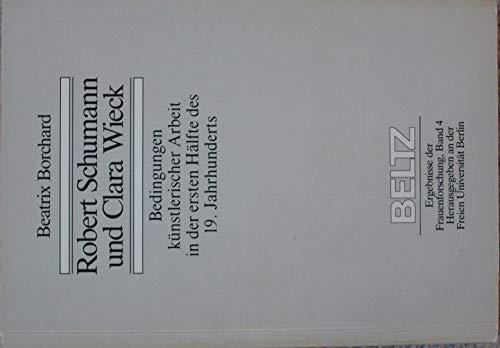 9783407582638: Robert Schumann und Clara Wieck: Bedingungen künstlerischer Arbeit in der ersten Hälfte des 19. Jahrhunderts (Ergebnisse der Frauenforschung)