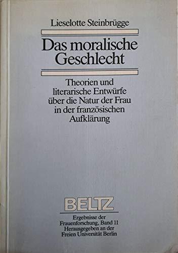 9783407583031: Das moralische Geschlecht: Theorien und literarische Entwürfe über die Natur der Frau in der französischen Aufklärung (Ergebnisse der Frauenforschung)