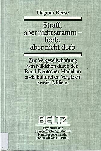9783407583109: Straff, aber nicht stramm--herb, aber nicht derb: Zur Vergesellschaftung von Madchen durch den Bund Deutscher Madel im sozialkulturellen Vergleich ... der Frauenforschung) (German Edition)