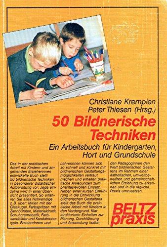 9783407621429: 50 Bildnerische Techniken. Ein Arbeitsbuch für Kindergarten, Hort und Grundschule