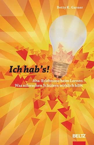 9783407626394: Ich hab's!: Aha-Erlebnisse beim Lernen - Was schwachen Schülern wirklich hilft
