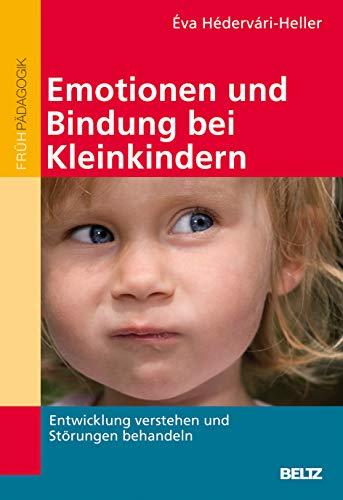 9783407627360: Emotionen und Bindung bei Kleinkindern: Entwicklung verstehen und Störungen behandeln