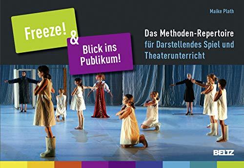 Freeze! & Blick ins Publikum!: Das Methoden-Repertoire fur Darstellendes Spiel und ...
