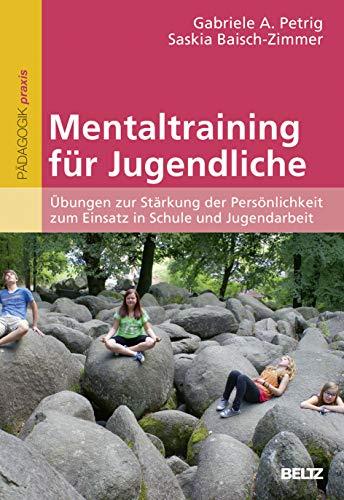 9783407628268: Mentaltraining für Jugendliche: Übungen zur Stärkung der Persönlichkeit zum Einsatz in Schule und Jugendarbeit