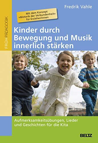 9783407629012: Kinder durch Bewegung und Musik innerlich stärken: Aufmerksamkeitsübungen, Lieder und Geschichten für die Kita