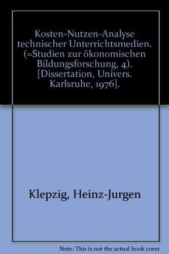 9783407655042: Kosten-Nutzen-Analyse technischer Unterrichtsmedien. (=Studien zur ökonomischen Bildungsforschung, 4). [Dissertation, Univers. Karlsruhe, 1976].