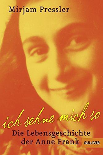 9783407740977: Ich sehne mich so! Die Lebensgeschichte der Anne Frank