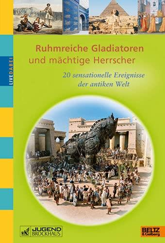 9783407753410: Ruhmreiche Gladiatoren und mächtige Herrscher: 20 sensationelle Ereignisse der antiken Welt