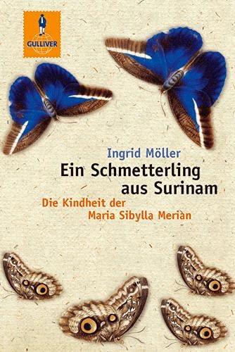Ein Schmetterling aus Surinam: Die Kindheit der Maria Sibylla Merian - Möller, Ingrid