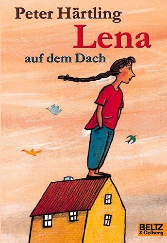 9783407782700: Lena auf dem Dach: Die Geschichte von Lena und Lars, die ihren Eltern helfen wollen, Eltern zu sein und dabei entdecken, dass Eltern auch nur Menschen sind