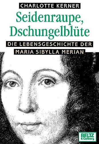 9783407787781: Seidenraupe, Dschungelblüte. Die Lebensgeschichte der Maria Sibylla Merian