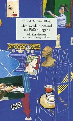 Ich werde niemand zu Füßen liegen«: Acht Künstlerinnen und ihre Lebensgeschichte (Band 2) (Gulliver) - Härtel, Susanne, Magdalena Köster Susanne Härtel u. a.