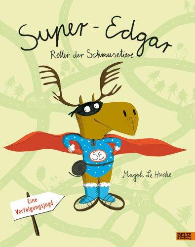 9783407794192: Super-Edgar, Retter der Schmusetiere: Eine Verfolgungsjagd. Vierfarbiges Pappbilderbuch