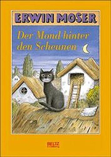 Der Mond hinter den Scheunen Eine Fabel von Katzen, Mäusen und Ratzen: Moser, Erwin: