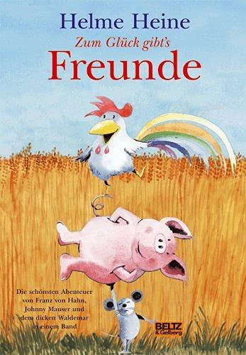 9783407798749: Zum Glück gibt's Freunde: Die schönsten Abenteuer von Franz von Hahn, Johnny Mauser und dem dicken Waldemar in einem Band