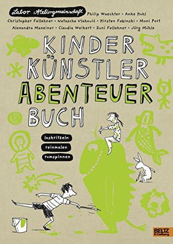 9783407799883: Kinder K�nstler Abenteuerbuch: Loskritzeln Reinmalen Rumspinnen