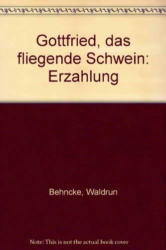 9783407801425: Gottfried, das fliegende Schwein. Erz�hlung