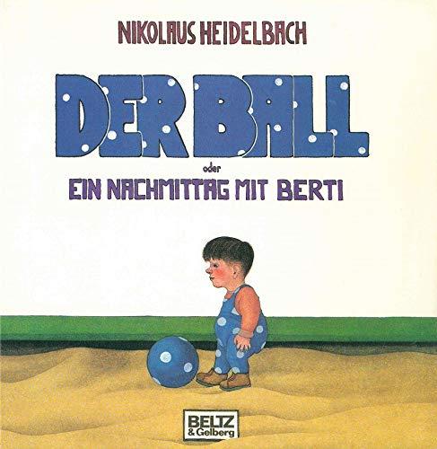 9783407803320: Der Ball oder Ein Nachmittag mit Berti. Vierfarbiges Bilderbuch
