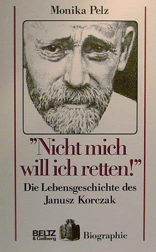 9783407806666: Nicht mich will ich retten!. Die Lebensgeschichte des Janusz Korczak