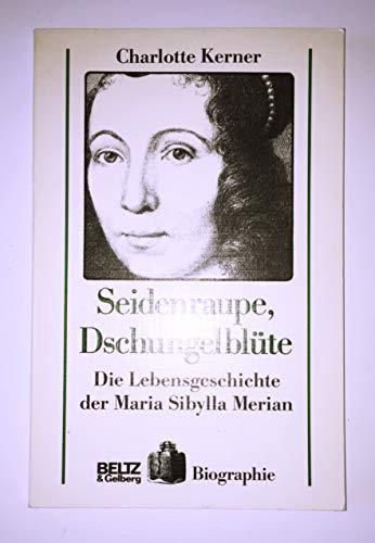 9783407806758: Seidenraupe, Dschungelblüte: Die Lebensgeschichte der Maria Sibylla Merian (Beltz & Gelberg Biographie)