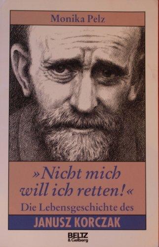 9783407807311: Nicht mich will ich retten!. Die Lebensgeschichte des Janusz Korczak