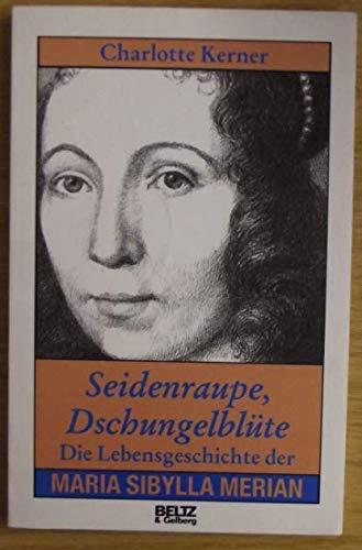 9783407807458: Seidenraupe, Dschungelblüte. Die Lebensgeschichte der Maria Sibylla Merian