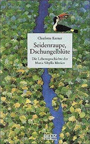 9783407808165: Seidenraupe, Dschungelblute: Die Lebensgeschichte Der Maria Sibylla Merian