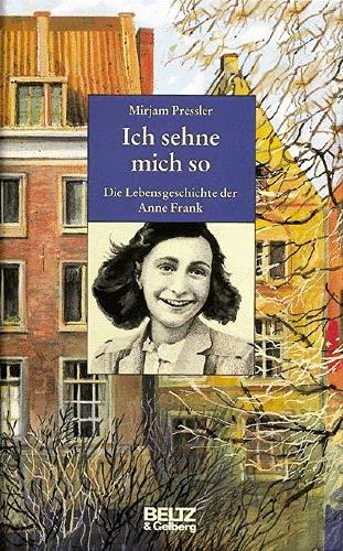 9783407808547: Ich sehne mich so. Die Lebensgeschichte der Anne Frank