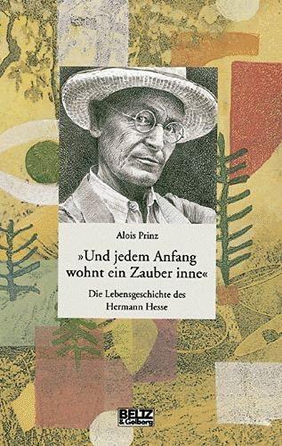 9783407808745: ' Und jedem Anfang wohnt ein Zauber inne': Die Lebensgeschichte des Hermann Hesse