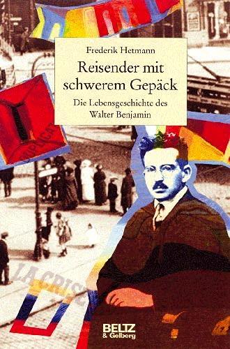 9783407809247: Reisender mit schwerem Gepäck. Die Lebensgeschichte des Walter Benjamin