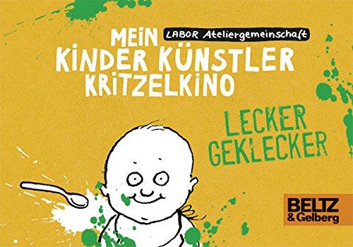 Mein Kinder Kunstler Kritzelkino. Lecker Geklecker: Labor Ateliergemeinschaft, Anke