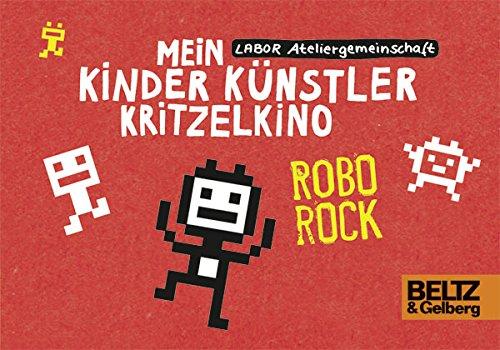 Mein Kinder Künstler Kritzelkino. Robo Rock (Paperback): Labor Ateliergemeinschaft