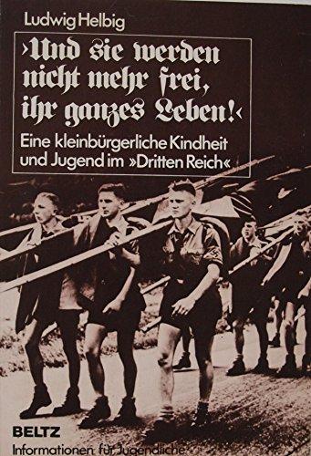 9783407840196: Und sie werden nicht mehr frei, ihr ganzes Leben. Eine kleinbürgerliche Kindheit und Jugend im Dritten Reich