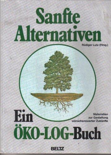 9783407850126: Sanfte Alternativen. Ein Öko-Log-Buch. Materialien zur Gestaltung wünschenswerter Zukünfte