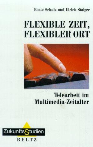 9783407853080: Flexible Zeit, flexibler Ort: Telearbeit im Multimedia-Zeitalter (ZukunftsStudien) (German Edition)