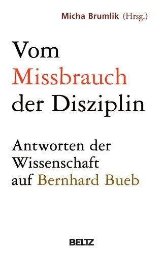 9783407857651: Vom Missbrauch der Disziplin: Die Antwort der Wissenschaft auf Bernhard Bueb
