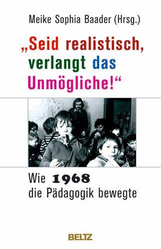9783407858726: »Seid realistisch, verlangt das Unmögliche!« - Wie 1968 die Pädagogik bewegte