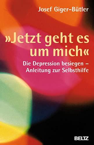 9783407858894: »Jetzt geht es um mich«: Die Depression besiegen - Anleitung zur Selbsthilfe