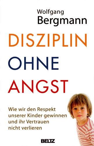 9783407858986: Disziplin ohne Angst: Wie wir den Respekt unserer Kinder gewinnen und ihr Vertrauen nicht verlieren