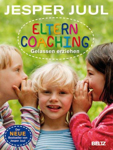 Eltern Coaching. Gelassen erziehen.: Juul, Jesper